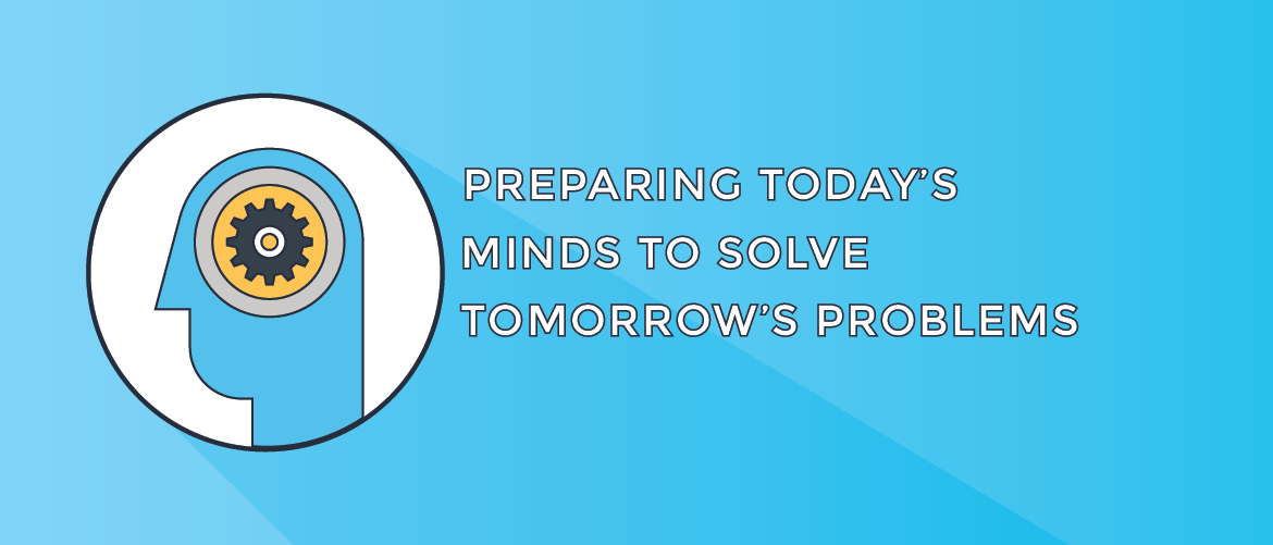 Preparing today's minds to solve tomorrow's problems