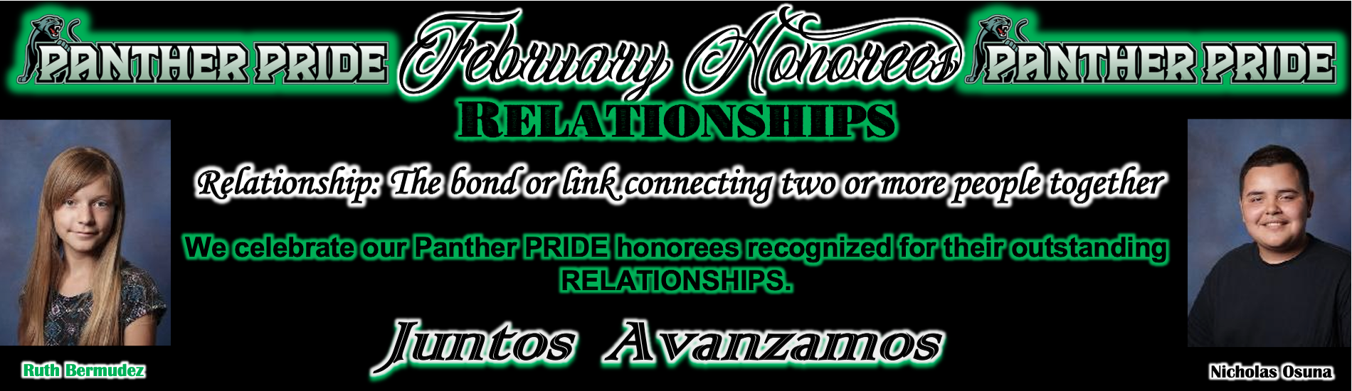Relationships The bond or link connecting 2 or more people together. Honorees: Ruth Bermudez, Nicholas Osuna